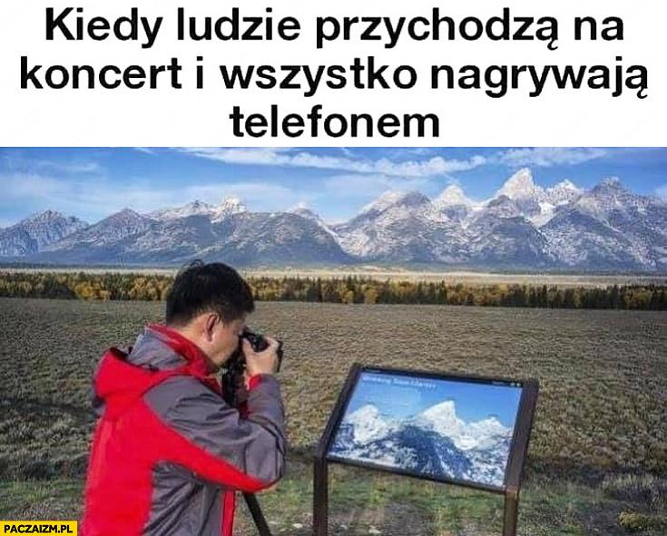 Kiedy ludzie przychodzą na koncert i wszystko nagrywają telefonem robi zdjęcie informacji o górze