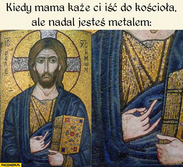 Kiedy mama każe Ci iść do kościoła ale nadal jesteś metalem