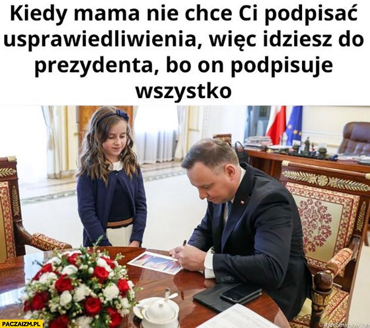 Kiedy mama nie chce Ci podpisać usprawiedliwienia więc idziesz do prezydenta bo on wszystko podpisuje Andrzej Duda