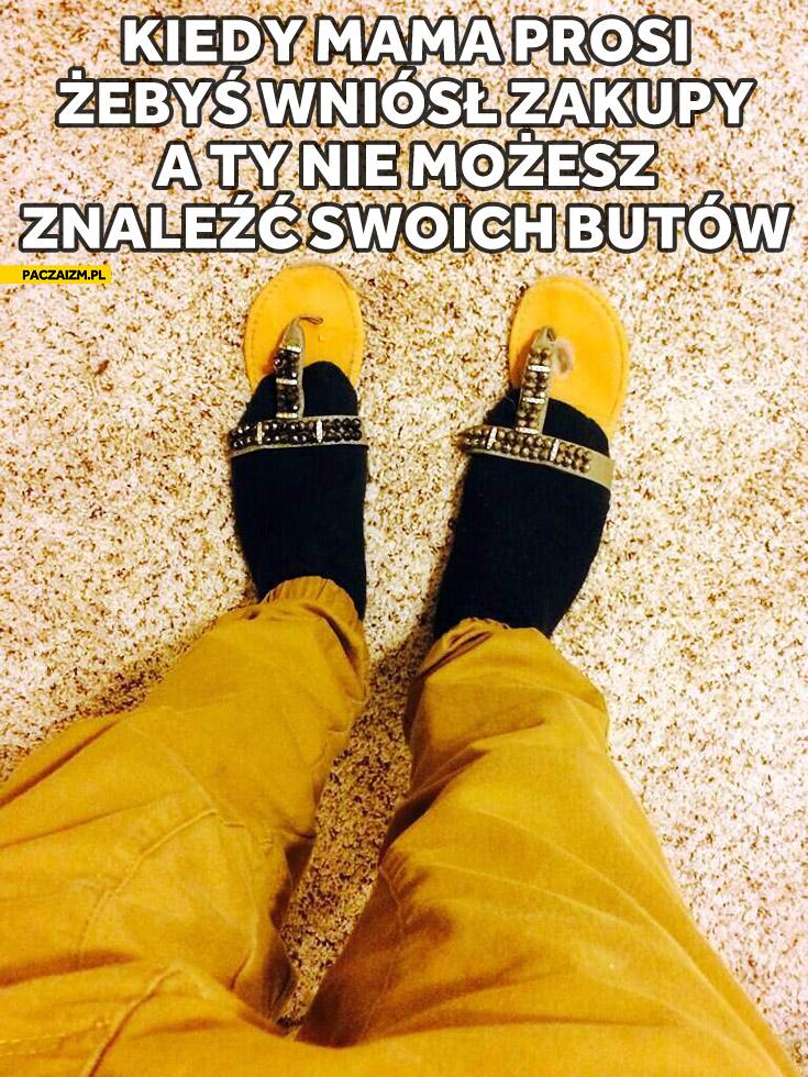Kiedy mama prosi żebyś wniósł zakupy a Ty nie możesz znaleźć swoich butów