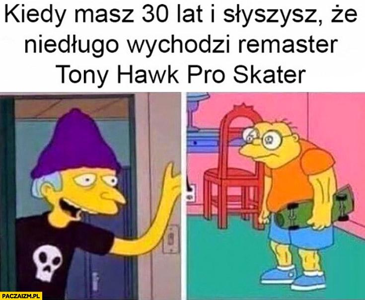 Kiedy masz 30 lat i słyszysz, że niedługo wychodzi remaster Tony Hawk Pro Skater