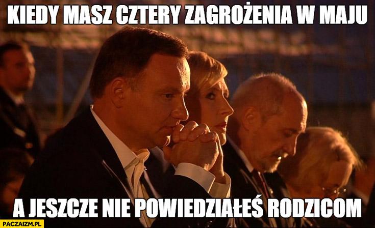 Kiedy masz cztery zagrożenia w maju a jeszcze nie powiedziałeś rodzicom Andrzej Duda
