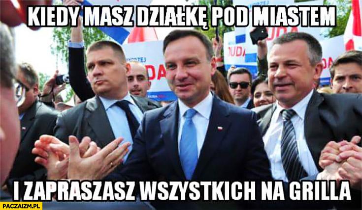 Kiedy masz działkę pod miastem i zapraszasz wszystkich na grilla Andrzej Duda