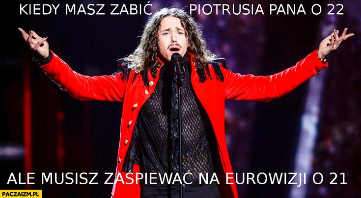 Kiedy masz zabić Piotrusia Lana o 22 ale musisz zaśpiewać na Eurowizji o 21 Michał Szpak kapitan hak