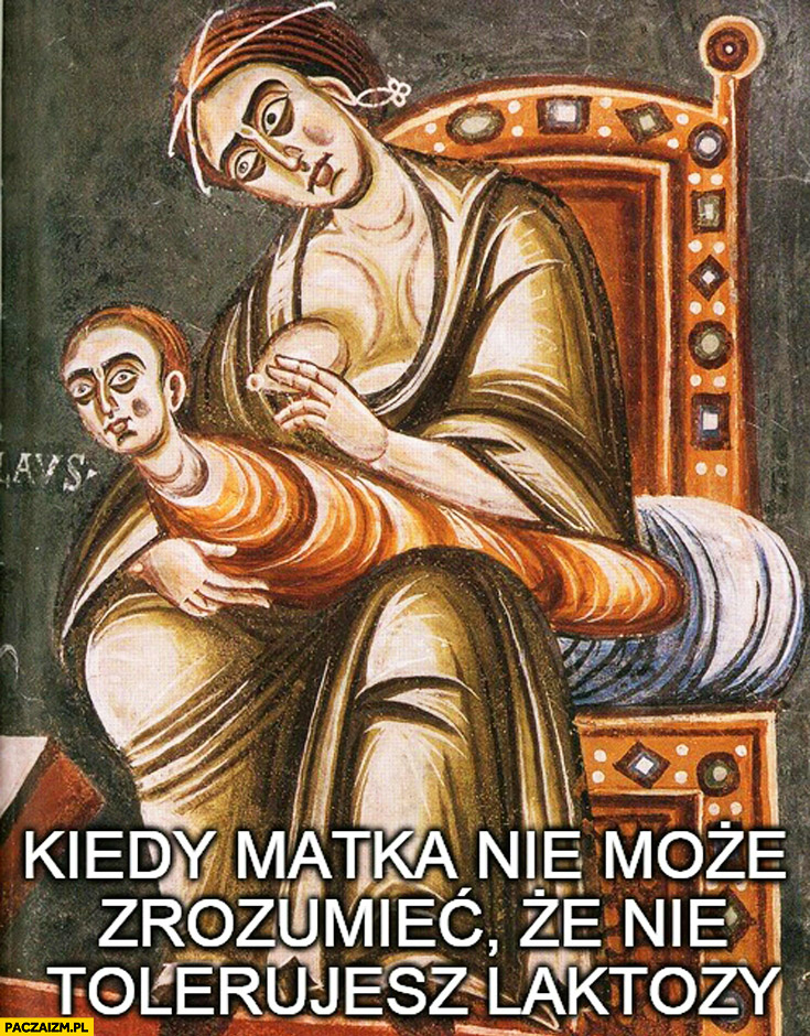 Kiedy matka nie może zrozumieć że nie tolerujesz laktozy średniowiecze