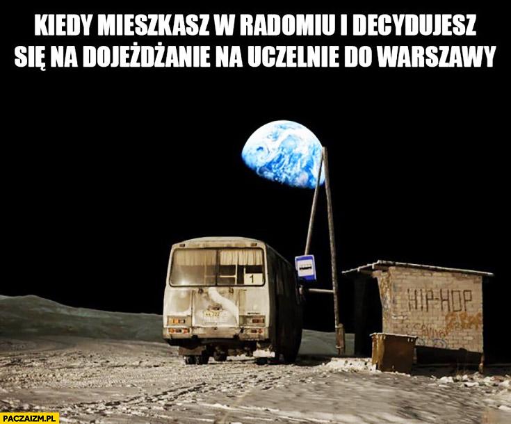 Kiedy mieszkasz w Radomiu i decydujesz się na dojeżdżanie na uczelnię do Warszawy autobus na księżycu