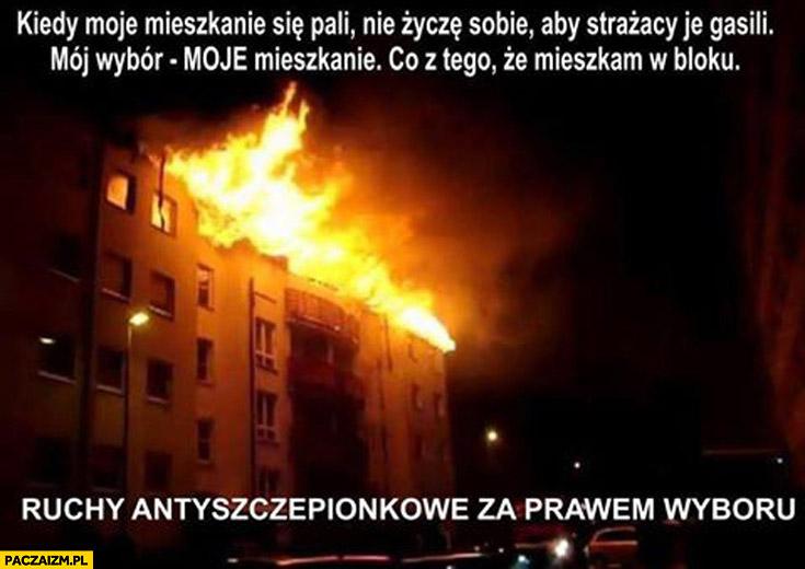 Kiedy moje mieszkanie się pali nie życzę sobie aby strażacy je gasili – mój wybór, moje mieszkanie, co z tego ze mieszkam w bloku. Ruchy antyszczepionkowe za prawem wyboru