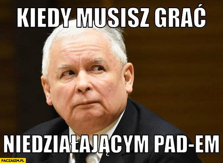Kiedy musisz grać niedziałającym PAD-em Kaczyński Duda
