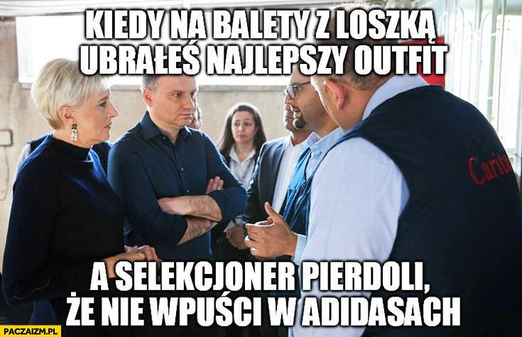 Kiedy na balety z loszką ubrałeś najlepszy outfit a selekcjoner pieprzy, że nie wpuści w adidasach Andrzej Duda