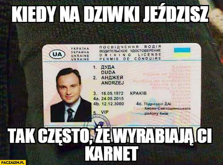 Kiedy na dziewki jeździsz tak często, że wyrabiają ci karnet Andrzej Duda