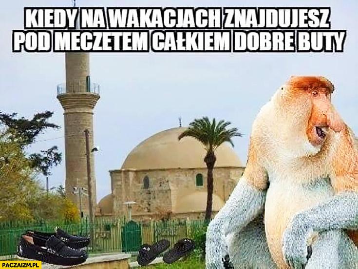 Kiedy na wakacjach znajdujesz pod meczetem całkiem dobre buty typowy Polak nosacz małpa