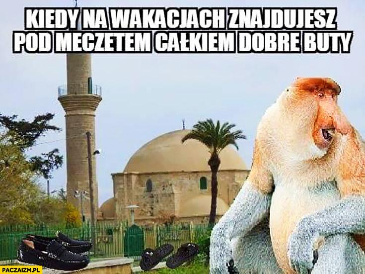 Kiedy na wakacjach znajdujesz pod meczetem całkiem dobre buty. Typowy Polak nosacz małpa