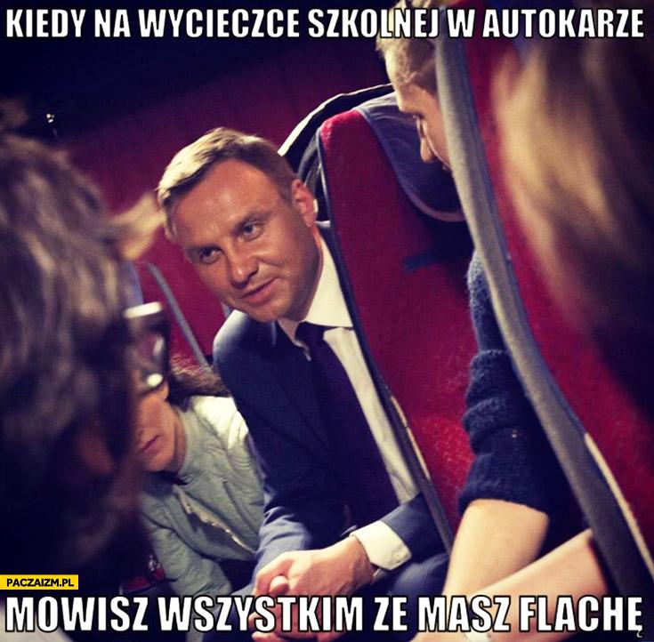 Kiedy na wycieczce szkolnej w autokarze mówisz wszystkim, że masz flachę Andrzej Duda