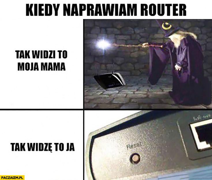 Kiedy naprawiam router: jak widzi to moja mama czarna magia, jak widzę to ja przycisk reset