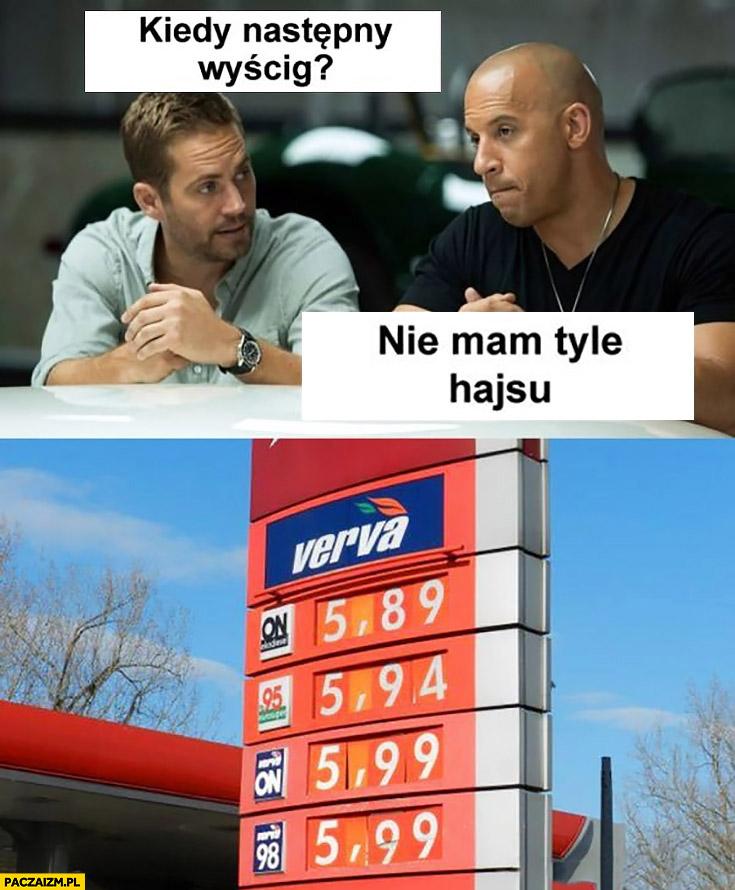 Kiedy następny wyścig? Nie mam tyle hajsu Szybcy i wściekli ceny paliw Vin Diesel