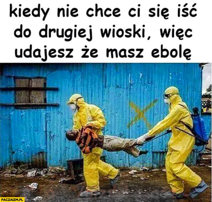 Kiedy nie chce Ci się iść do drugiej wioski więc udajesz że masz ebolę