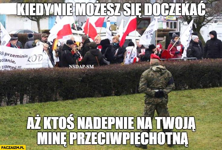 Kiedy nie możesz się doczekać aż ktoś nadepnie na Twoją minę przeciwpiechotna żołnierz marsz KOD