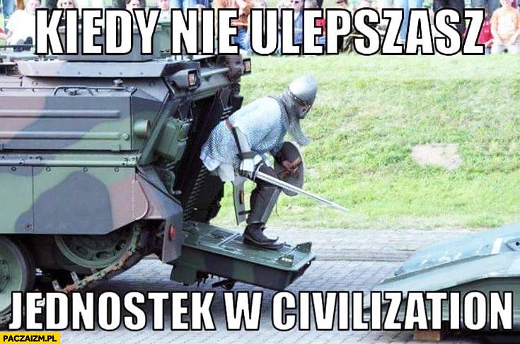 Kiedy nie ulepszasz jednostek w Civilization rycerz z czołgu