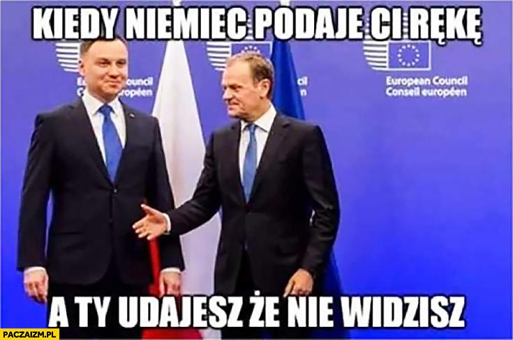 Kiedy Niemiec podaje Ci rękę a Ty udajesz, że nie widzisz Andrzej Duda Donald Tusk