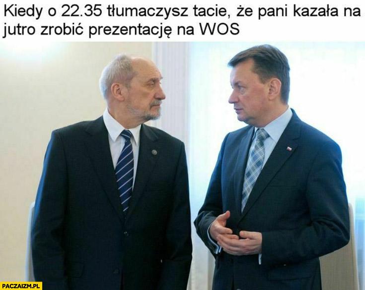 Kiedy o 22 tłumaczysz tacie, że pani kazała na jutro zrobić prezentację na WOS Macierewicz Błaszczak