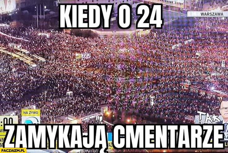 Kiedy o 24 zamykają cmentarze mnóstwo ludzi protest w Warszawie