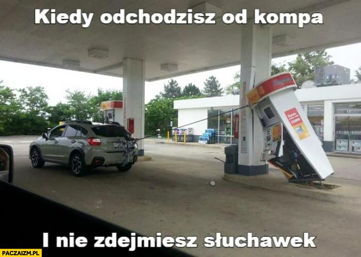 Kiedy odchodzisz od kompa i nie zdejmiesz słuchawek wyrwany dystrybutor benzyny stacja benzynowa