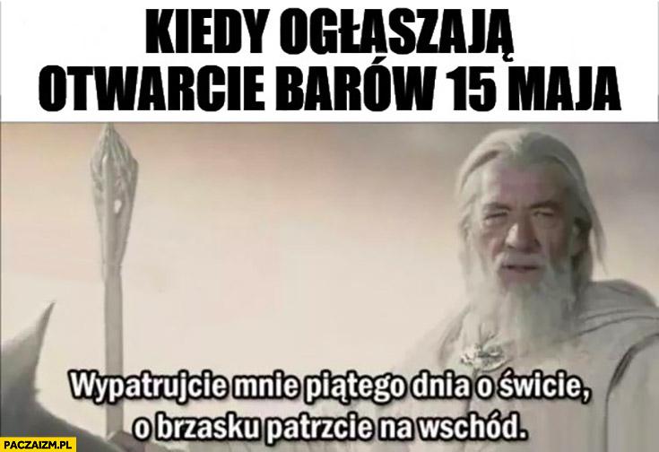 Kiedy ogłaszają otwarcie barów 15 maja Gandalf wypatrujcie mnie o świcie