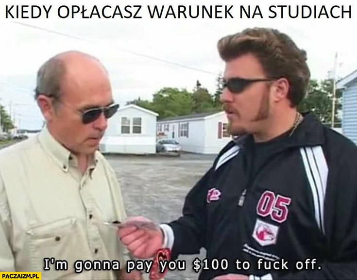 Kiedy opłacasz warunek na studiach: dam ci 100 dolarów żebyś się odwalił Ricky chłopaki z baraków