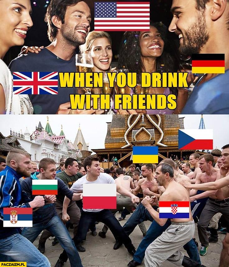 Kiedy pijesz ze znajomymi Niemcy Anglicy Amerykanie dobrze się bawią vs wschodnia Europa Słowianie Polacy Ruscy Ukraińcy biją się