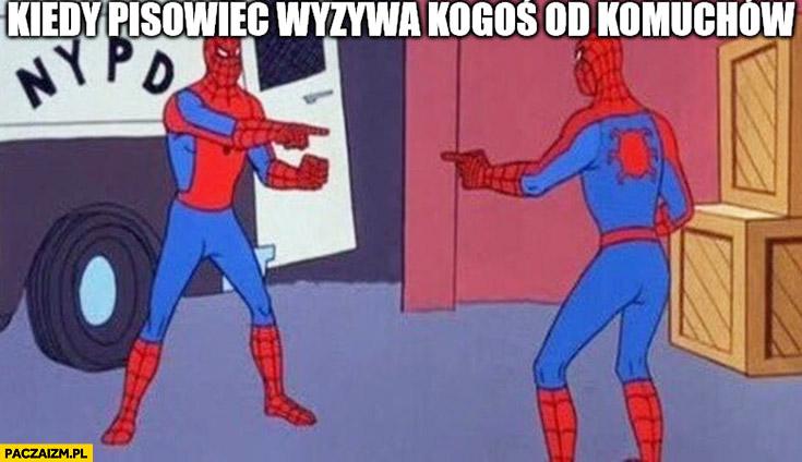 Kiedy PiSowiec wyzywa kogoś od komuchów Spiderman pokazuje na siebie