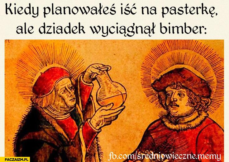 Kiedy planowałeś iść na pasterkę, ale dziadek wyciągnął bimber Średniowieczne memy