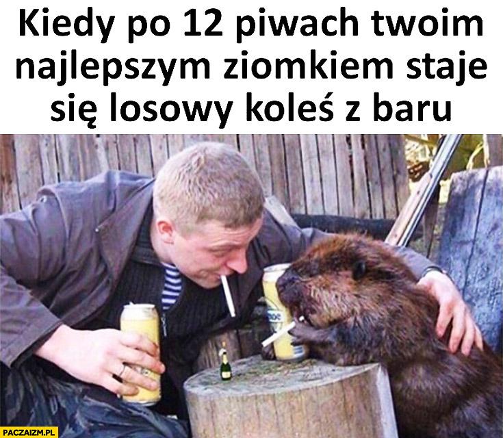 Kiedy po 12 piwach Twoim najlepszym ziomkiem staje się losowy koleś z baru