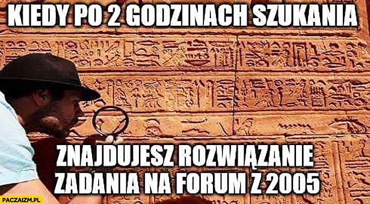 Kiedy po 2 godzinach szukania znajdujesz rozwiązanie zadania na forum z 2005 archeolog