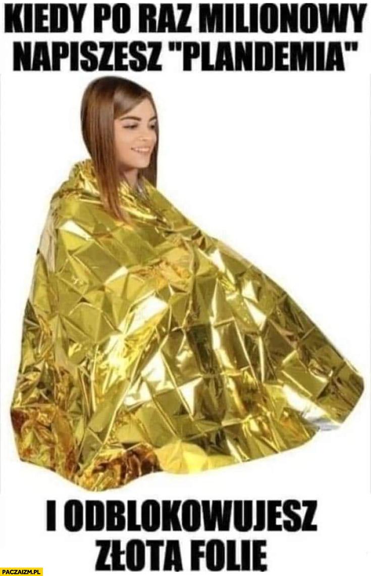 Kiedy po raz milionowy napiszesz plandemia i odblokowujesz złotą folię