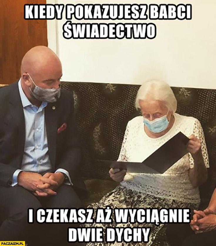 Kiedy pokazujesz babci świadectwo i czekasz aż wyciągnie dwie dychy