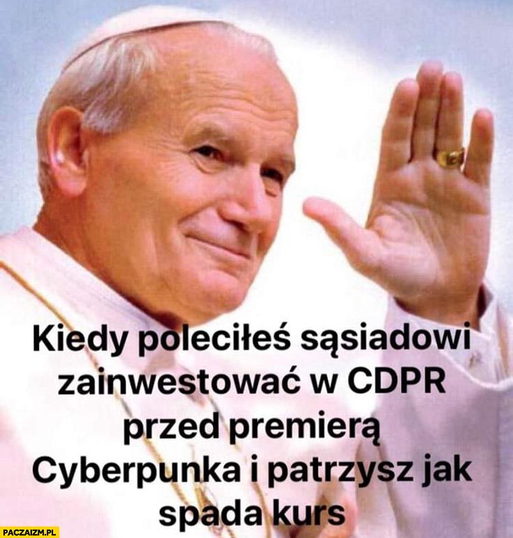 Kiedy poleciłeś sąsiadowi akcje CD Projekt przed premierą Cyberpunka i patrzysz jak spada kurs papież Jan Paweł II