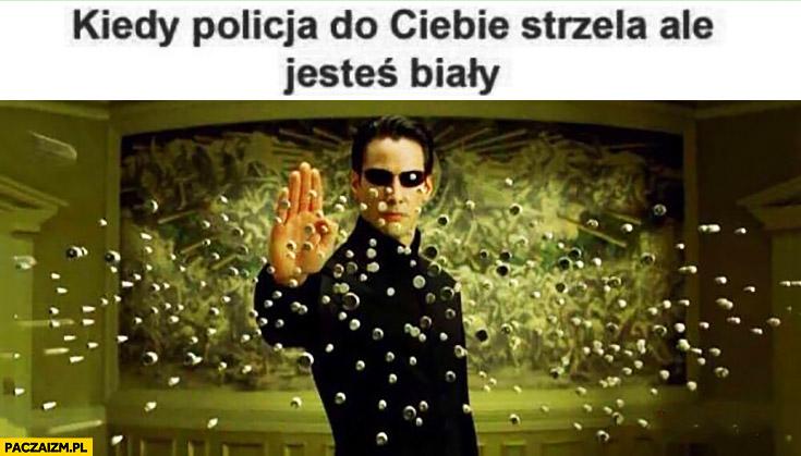 Kiedy policja do Ciebie strzela ale jesteś biały Neo Matrix Keanu Reeves