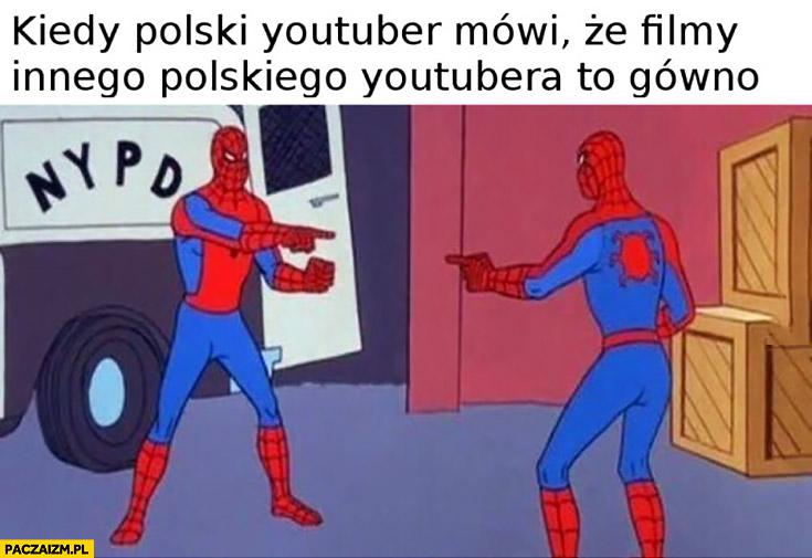 Kiedy polski youtuber mówi, że filmy innego polskiego youtubera to gówno Spiderman dwóch Spider-manów