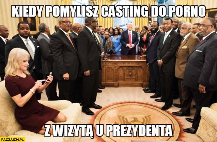 Kiedy pomylisz casting do filmu dla dorosłych z wizytą u prezydenta Donald Trump