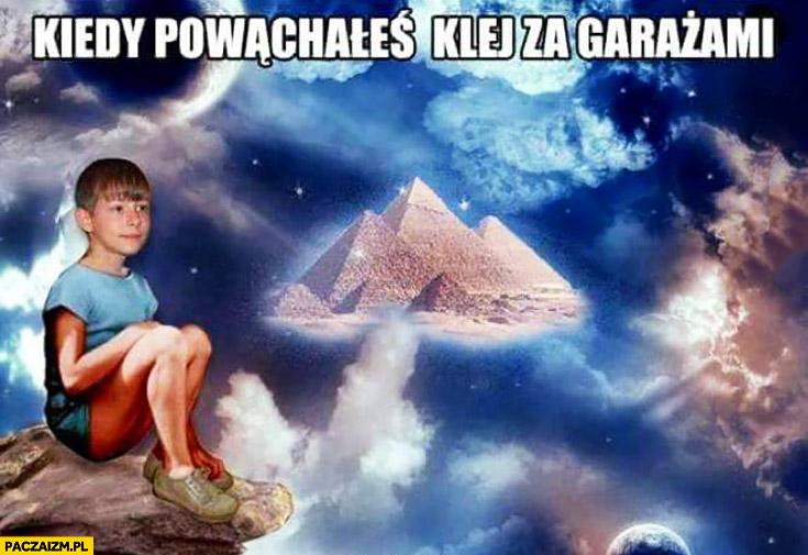 Kiedy powąchałeś klej za garażami dzieciak na fazie piramidy kosmos