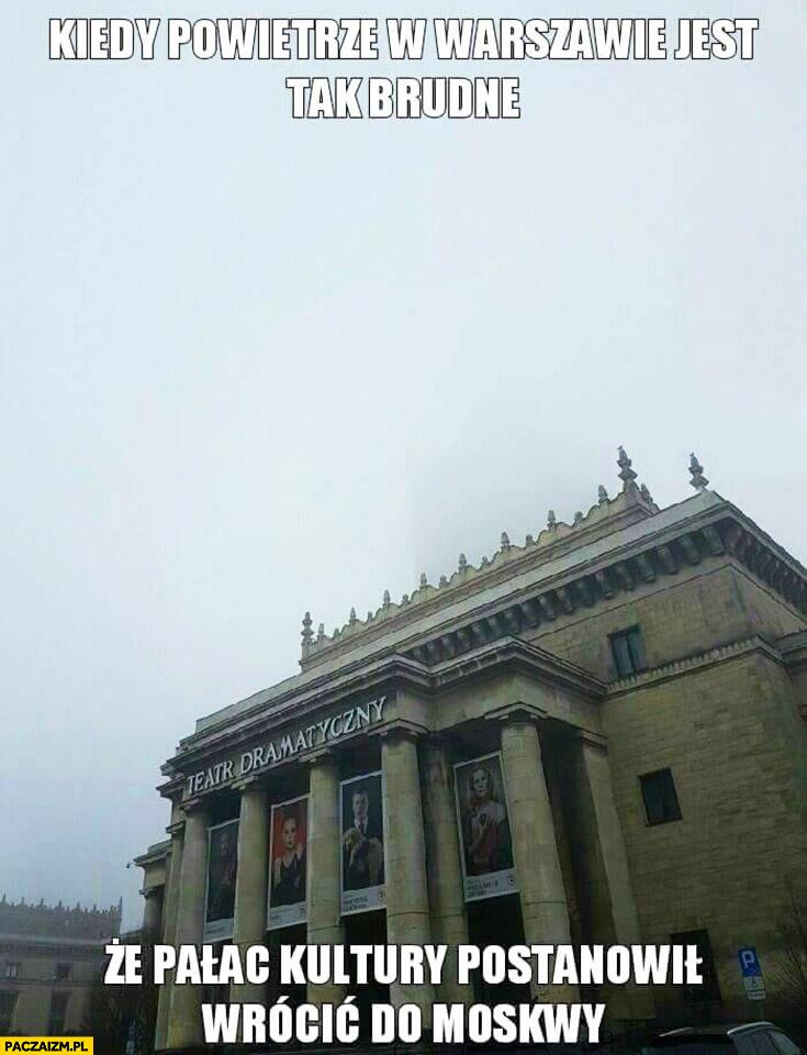 Kiedy powietrze w Warszawie jest tak brudne, że Pałac Kultury postanowił wrócić do Moskwy