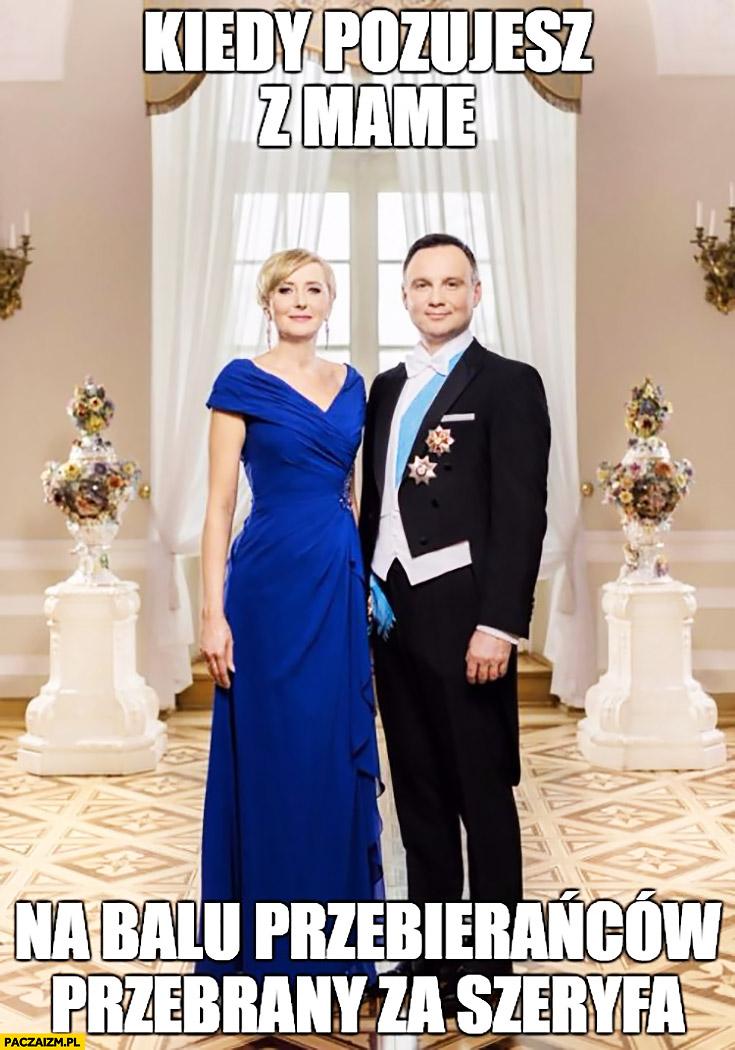 Kiedy pozujesz z mame na balu przebierańców przebrany za szeryfa Andrzej Duda Agata Duda