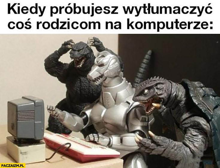 Kiedy próbujesz wytłumaczyć coś rodzicom na komputerze godzilla potwory