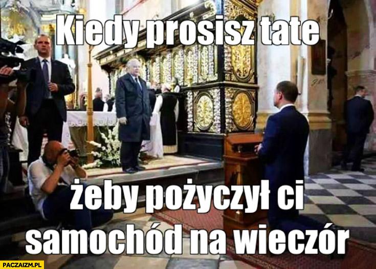 Kiedy prosisz tatę żeby pożyczył Ci samochód na wieczór Andrzej Duda klęczy przed Kaczyńskim