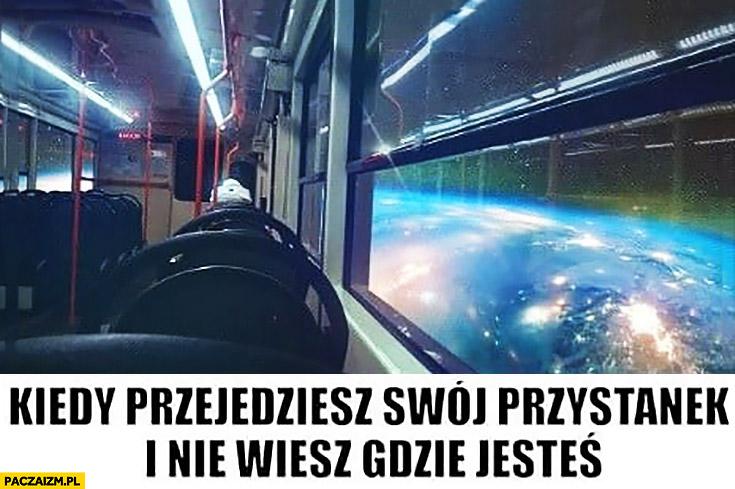 Kiedy przejedziesz swój przystanek i nie wiesz gdzie jesteś kosmos za oknem