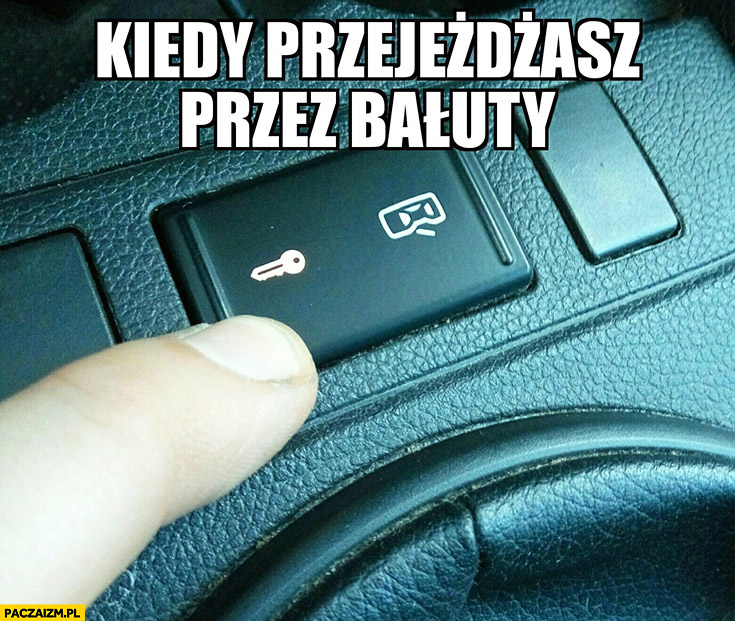 Kiedy przejeżdżasz przez Bałuty w Łodzi zamyka drzwi w aucie