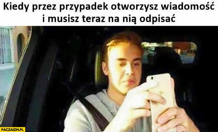 Kiedy przez przypadek otworzysz wiadomość i musisz teraz na nią odpisać Bieber