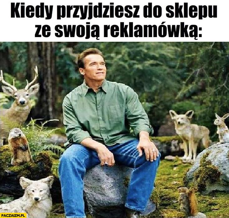 Kiedy przyjdziesz do sklepu ze swoją reklamówką zwierzątka Cię kochają Arnold Schwarzenegger