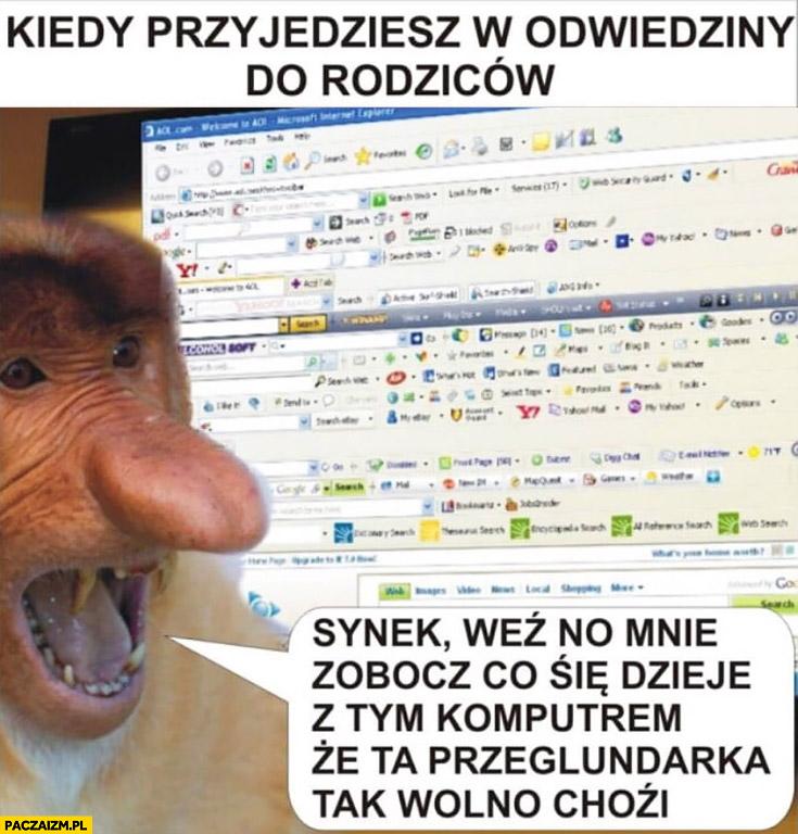 Kiedy przyjedziesz w odwiedziny do rodziców synek zobacz co się dzieje z tym komputerem typowy Polak nosacz małpa