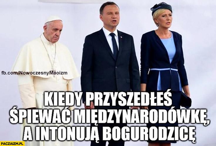 Kiedy przyszedłeś śpiewać Międzynarodówkę a intonują Bogurodzicę Papież Franciszek